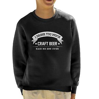 I Drink Too Much Craft Beer Said No One Ever Kid's Sweatshirt