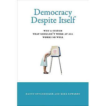 Demokratie trotz selbst - warum ein System, das bei allen Wor nicht funktionieren sollte