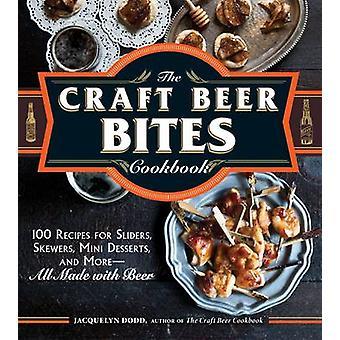 The Craft Beer Bites Cookbook - 100 Recipes for Sliders - Skewers - Mi