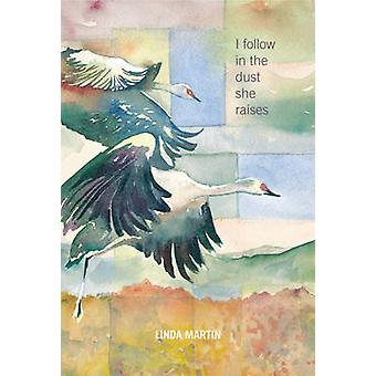 I Follow in the Dust She Raises by Linda Martin - 9781602232556 Book