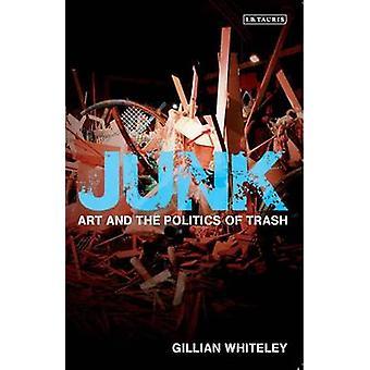 Junk - Art and the Politics of Trash von Gillian Whiteley - 97818488541