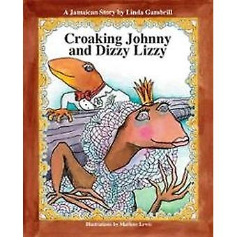 Croaking Johnny and Dizzy Lizzy by Linda Gambrill - Marlene Lewis- We