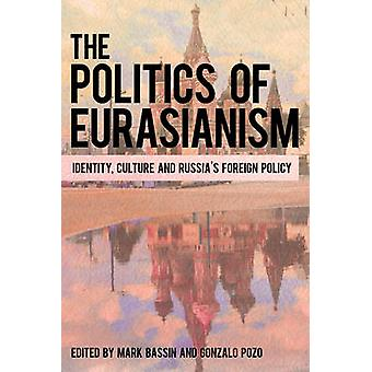 The Politics of Eurasianism - Identity - Popular Culture and Russia's