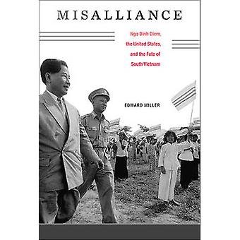 Misalliance - Ngo Dinh Diem - the United States - and the Fate of Sout