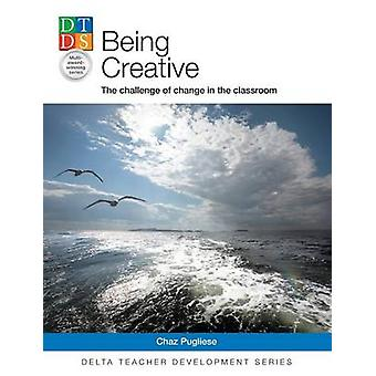 Being Creative The Challenge of Change in the Classroom by Pugliese & Chaz