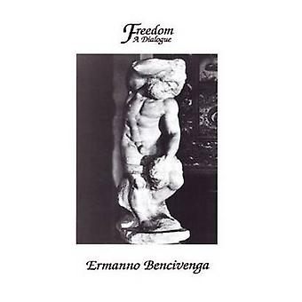 Freedom - A Dialogue by Ermanno Bencivenga - 9780872203655 Book