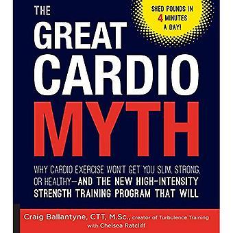 Der große Cardio-Mythos: Warum Cardio-Training kommt man nicht schlank, stark oder gesund - und die neuen hochintensive...