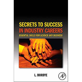 Secrets to Success in Industry Careers Essential Skills for Science and Business by Borbye & L.
