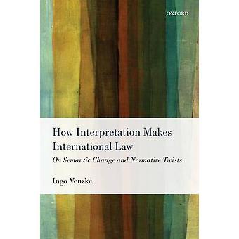 Hur tolkning gör folkrätten på semantisk förändring och normativa vändningar av Venzke & Ingo