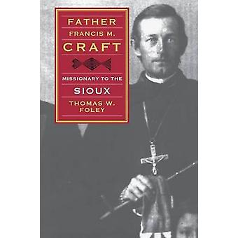 Far Francis M. Craft missionär till Sioux av Foley & Thomas W.