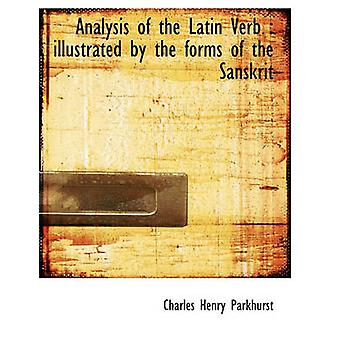 Analysis of the Latin Verb  illustrated by the forms of the Sanskrit by Parkhurst & Charles Henry