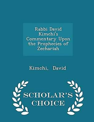 Rabbi David Kimchis Commentary Upon the Prophecies of Zechariah  Scholars Choice Edition by David & Kimchi