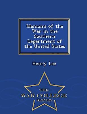 Memoirs of the War in the Southern Department of the United States  War College Series by Lee & Henry