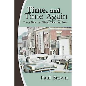Time and Time Again Times Now and Then Then and Now by Brown & Paul