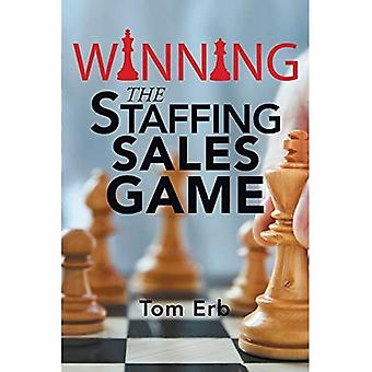 Winning the Staffing Sales Game: The Definitive Game Plan for Sales Success in the Staffing Industry