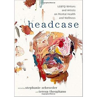 Headcase - LGBTQ Writers & Artists on Mental Health and Wellness b