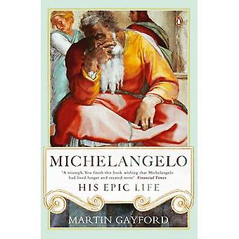 Michelangelo - His Epic Life by Martin Gayford - 9780241299425 Book
