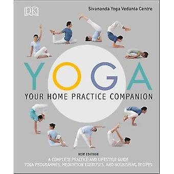 Yoga Your Home Practice Companion - A Complete Practice and Lifestyle