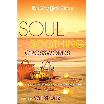 The New York Times Soul-Soothing Crosswords - 75 Relaxing Puzzles by T