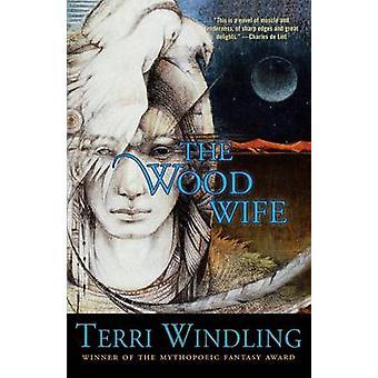 The Wood Wife by Terri Windling - 9780765302939 Book
