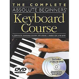 The Complete Absolute Beginners Keyboard Course - W/ DVD by Amsco Publ