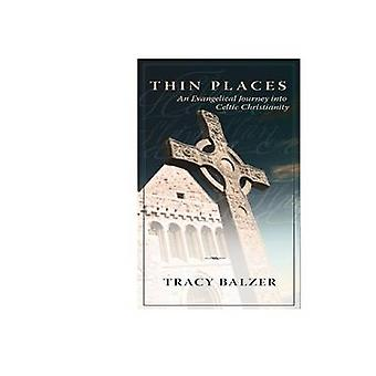 Thin Places - An Evangelical Journey Into Celtic Christianity by Tracy