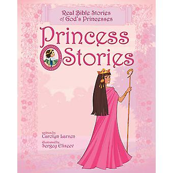 Princess Stories - Real Bible Stories of God's Princesses by Carolyn L