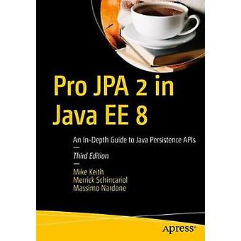 Pro JPA 2 in Java EE 8 - An In-Depth Guide to Java Persistence APIs by