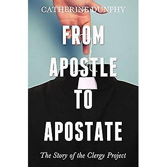 From Apostle to Apostate - The Story of the Clergy Project by Catherin