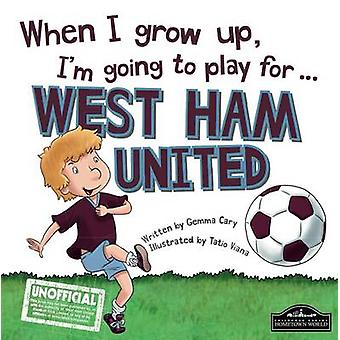 When I Grow Up I'm Going to Play for West Ham by Gemma Cary - Tatio V