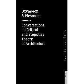 Oxymoron and Pleonasm - Conversations on American Critical and Project