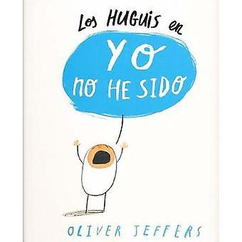 Los Huguis En Yo No He Sido by Oliver Jeffers - 9788494313028 Book