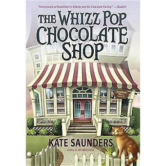 The Whizz Pop Chocolate Shop by Kate Saunders - 9780385743020 Book