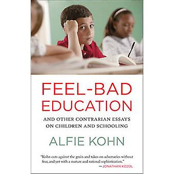 Feel-Bad Education - Contrarian Essays on Children and Schooling by Al