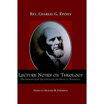 Lecture Notes on Theology Or Introductory Lectures for the Study of Theology. by Finney & Charles