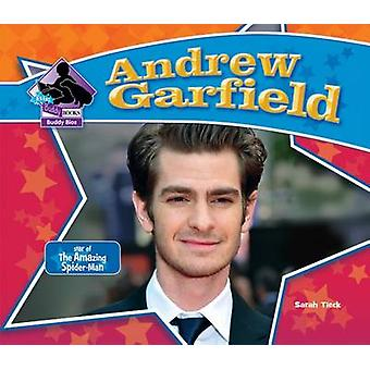 Andrew Garfield - Star of the Amazing Spider-Man by Sarah Tieck - 9781