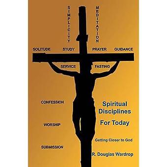 Spirituele disciplines voor vandaag dichter bij God komen door Wardrop & R. Douglas