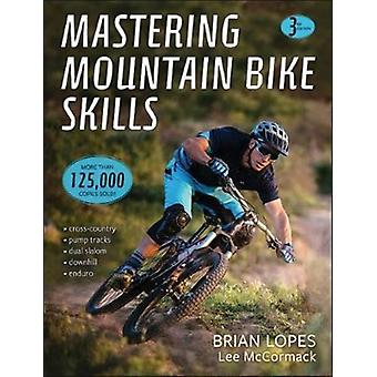 Mastering Mountain Bike Skills 3rd Edition by Brian Lopes