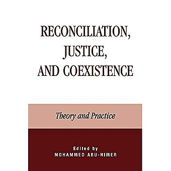 Reconciliation, Justice, and Coexistence: Theory and Practice