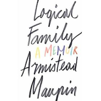 Logical Family  A Memoir by Armistead Maupin