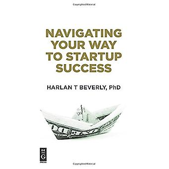 Navigating Your Way to Startup Success by Harlan Beverly - 9781501515