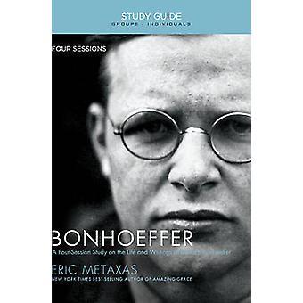 Bonhoeffer Study Guide by Eric Metaxas
