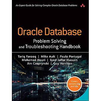 Oracle Database Problem Solving and Troubleshooting Handbook by Farooq & TariqAult & MikePortugal & PauloHouri & MohamedHussain & Syed JaffarCzuprynski & JimHarrison & Guy
