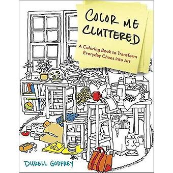 Color Me Cluttered by Godfrey & Durell H.