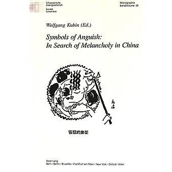 Symbols of Anguish in Search of Melancholy in China by Edited by Wolfgang Kubin