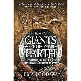 When Giants Were Upon the Earth   The Watchers the Nephilim and the Biblical Cosmic War of the Seed by Godawa & Brian