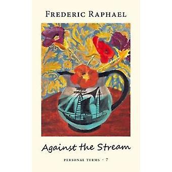 Against the Stream door Frederic Raphael