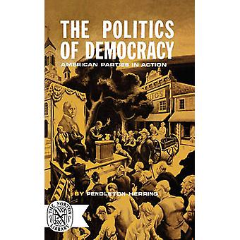The Politics of Democracy American Parties in Action by Herring & Pendleton
