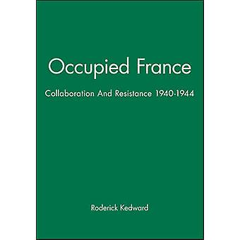 Occupied France Collaboration and Resistance 19401944 by Kedward & Harry R.