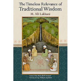 The Timeless Relevance of Traditional Wisdom by M. Ali Lakhani - Reza